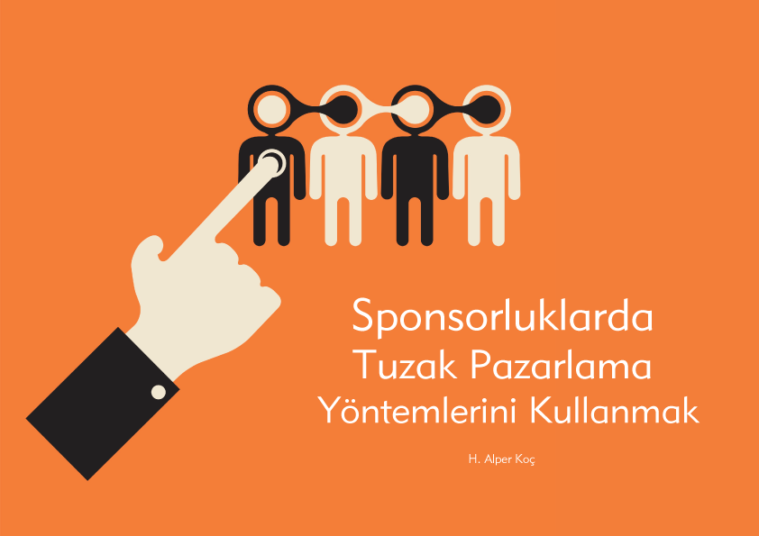 Sponsorluklarda Tuzak Pazarlama Yöntemlerini Kullanmak