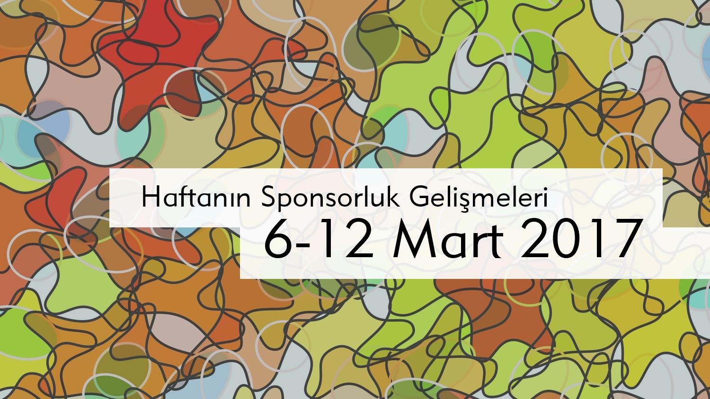 Haftanın Sponsorluk Gelişmeleri: 6 – 12 Mart 2017