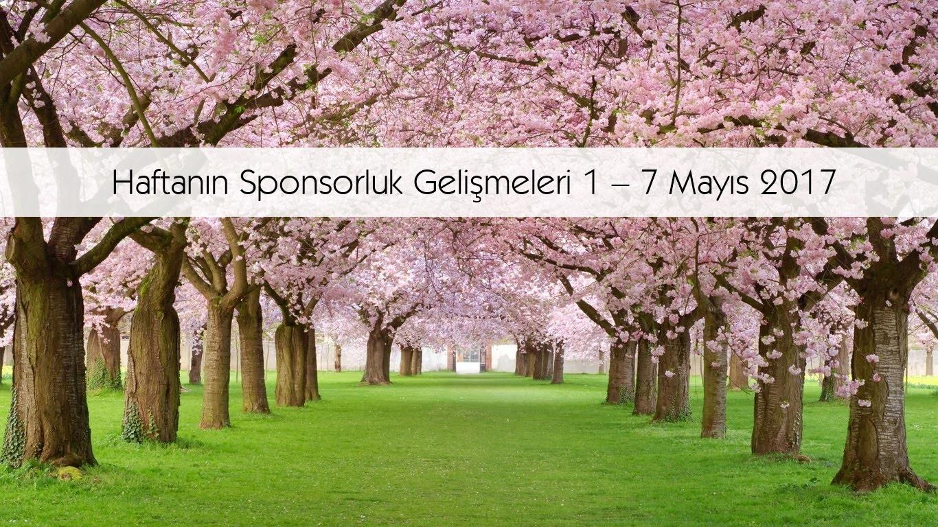 Haftanın Sponsorluk Gelişmeleri: 1 – 7 Mayıs 2017