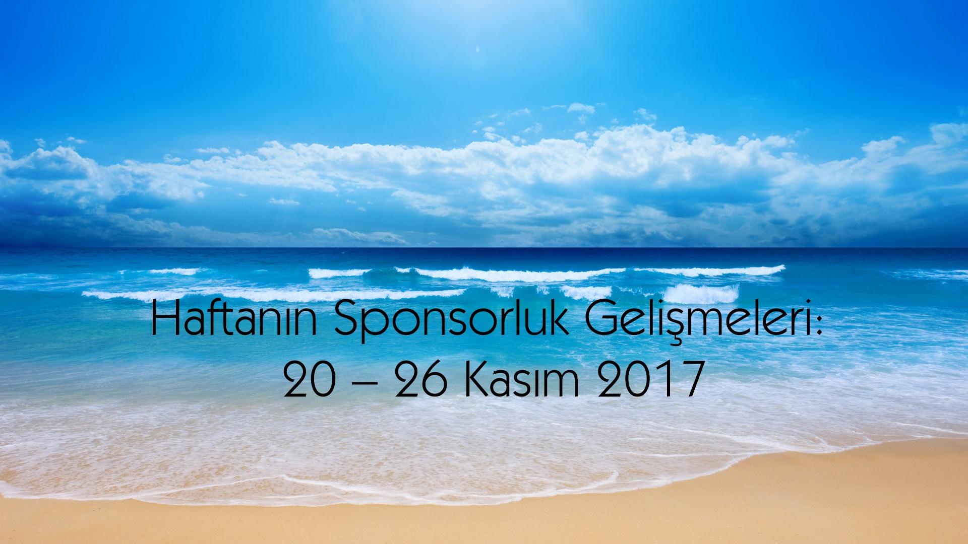 Haftanın Sponsorluk Gelişmeleri: 20 – 26 Kasım 2017