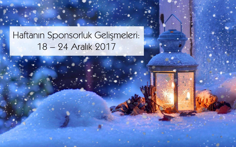Haftanın Sponsorluk Gelişmeleri: 18 – 24 Aralık 2017