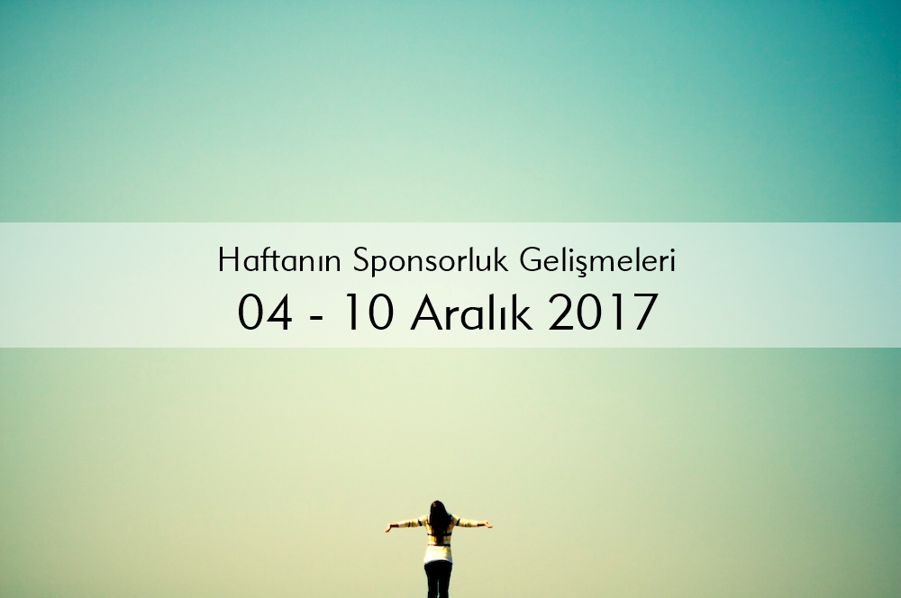 Haftanın Sponsorluk Gelişmeleri: 4 – 10 Aralık 2017
