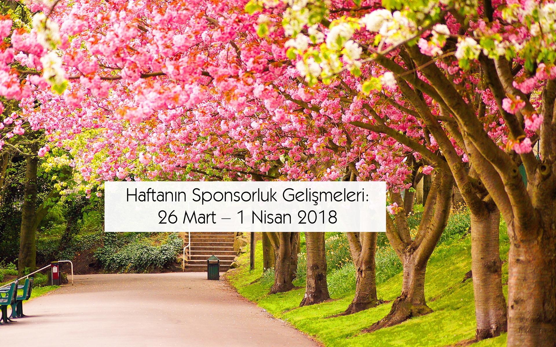 Haftanın Sponsorluk Gelişmeleri: 26 Mart – 1 Nisan 2018