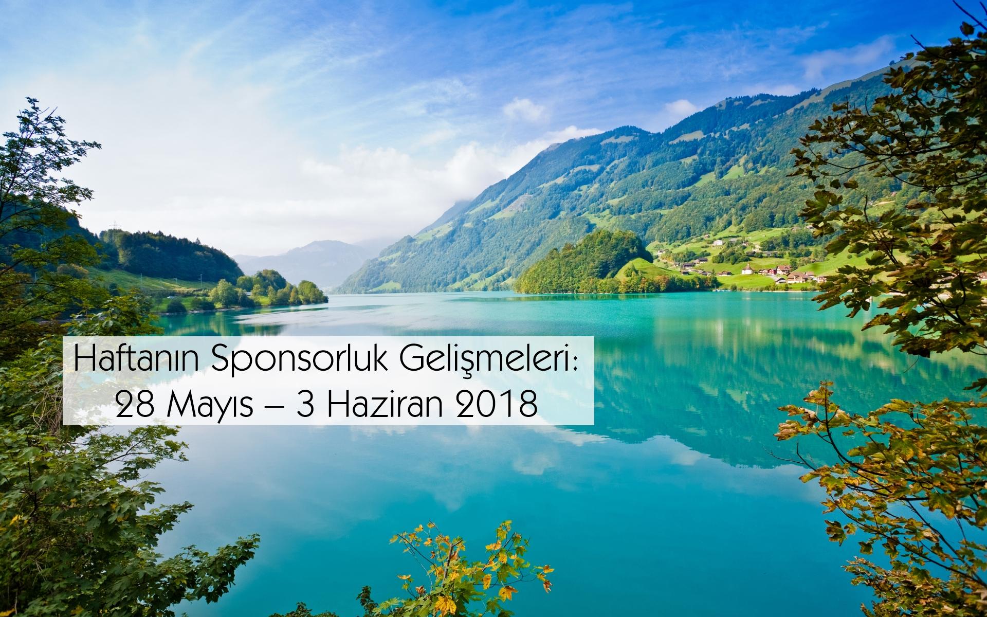 Haftanın Sponsorluk Gelişmeleri: 28 Mayıs – 3 Haziran 2018