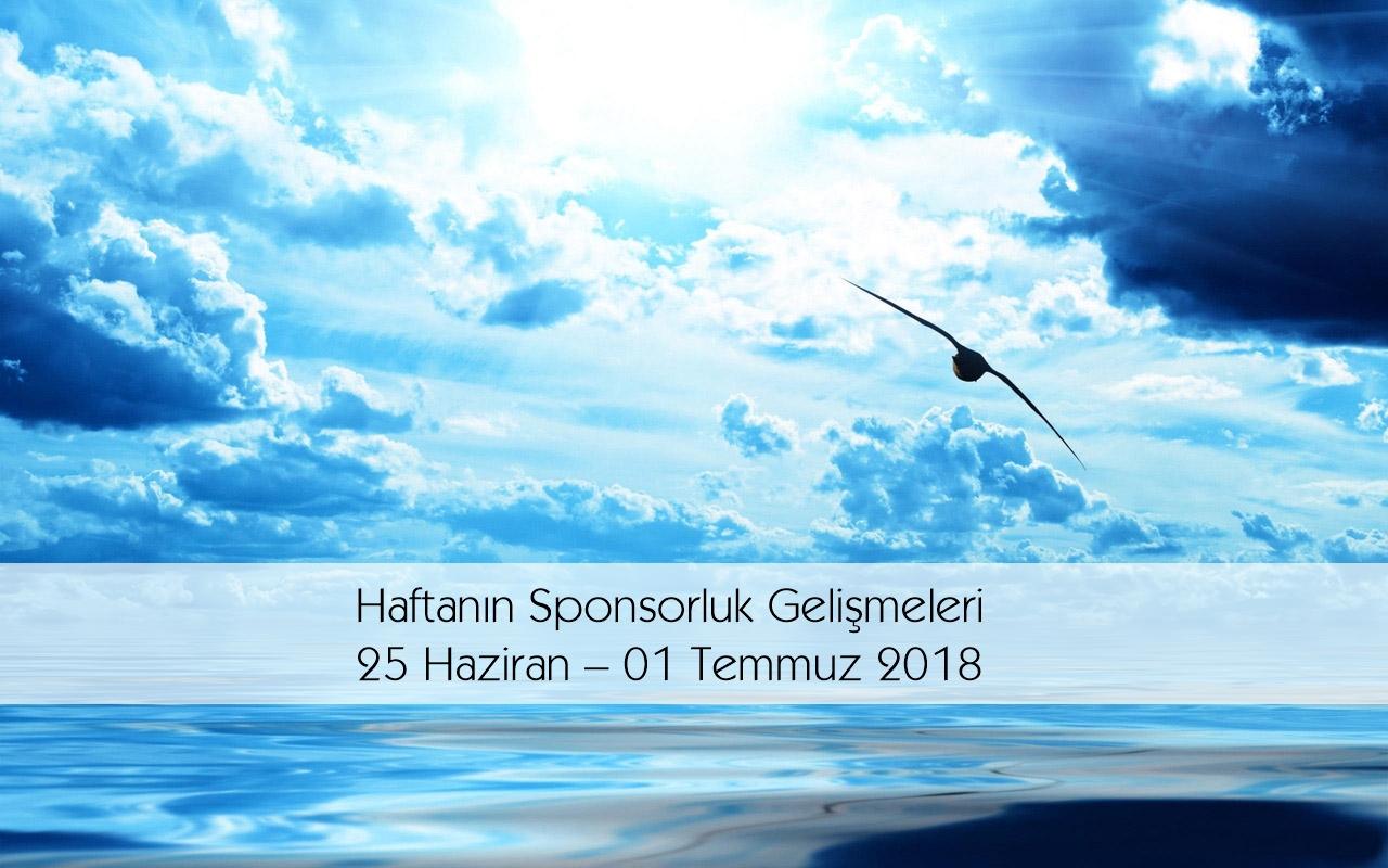 Haftanın Sponsorluk Gelişmeleri: 25 Haziran – 01 Temmuz 2018