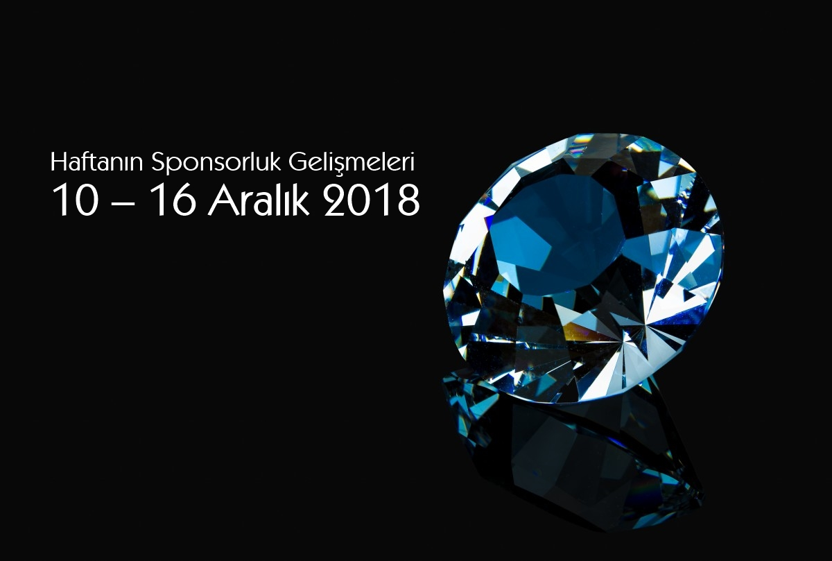 Haftanın Sponsorluk Gelişmeleri: 10 – 16 Aralık 2018