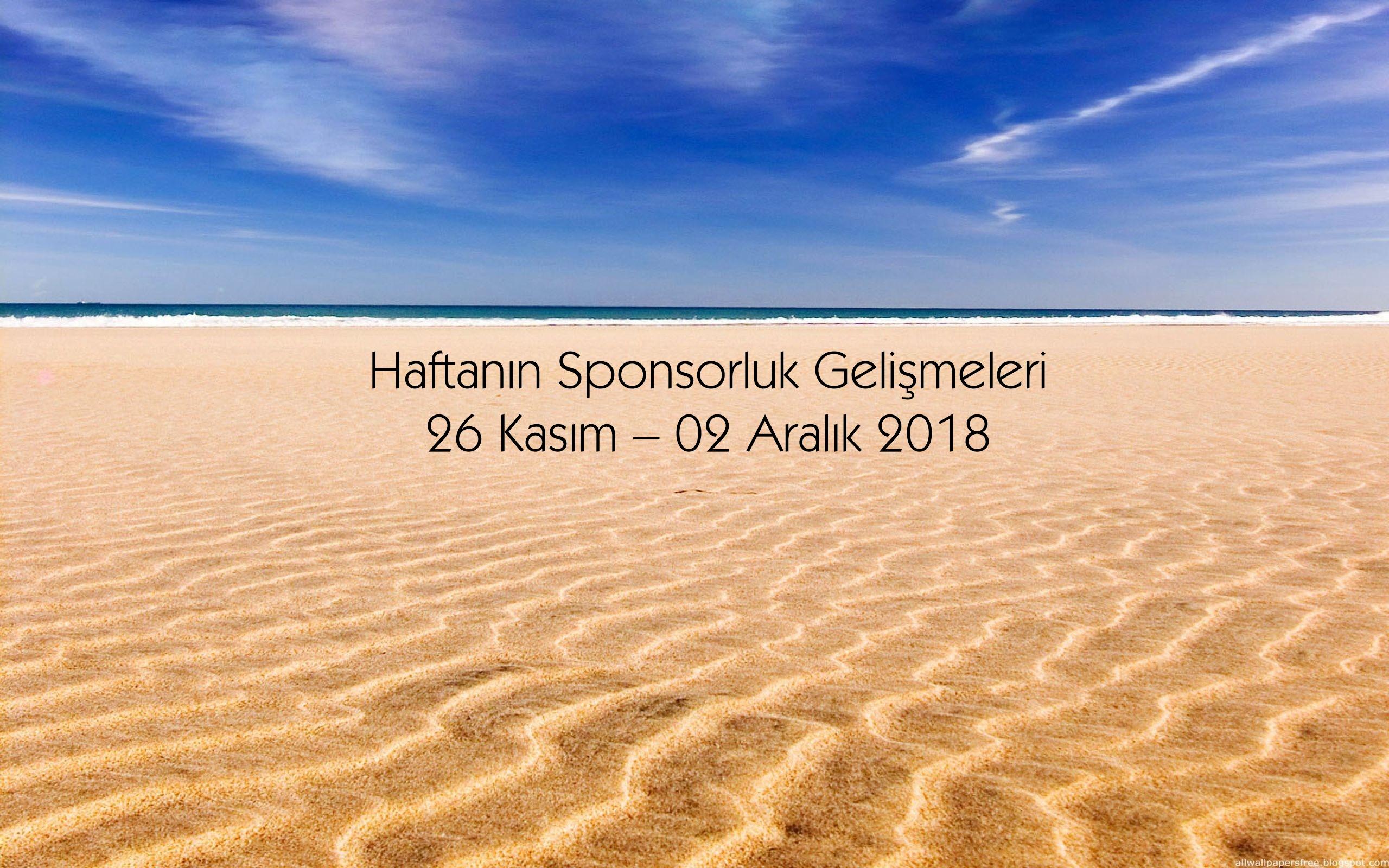 Haftanın Sponsorluk Gelişmeleri: 26 Kasım – 02 Aralık 2018