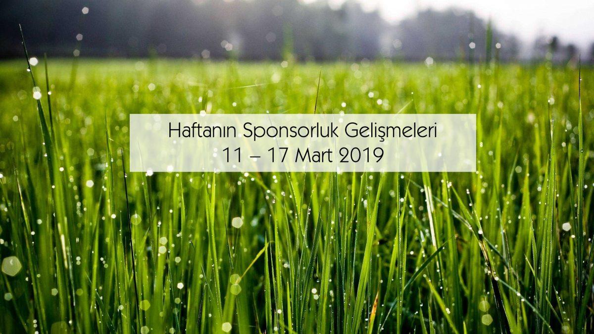 Haftanın Sponsorluk Gelişmeleri: 11 – 17 Mart 2019