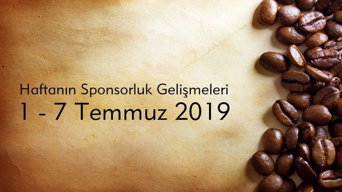 Haftanın Sponsorluk Gelişmeleri: 01 – 07 Temmuz 2019