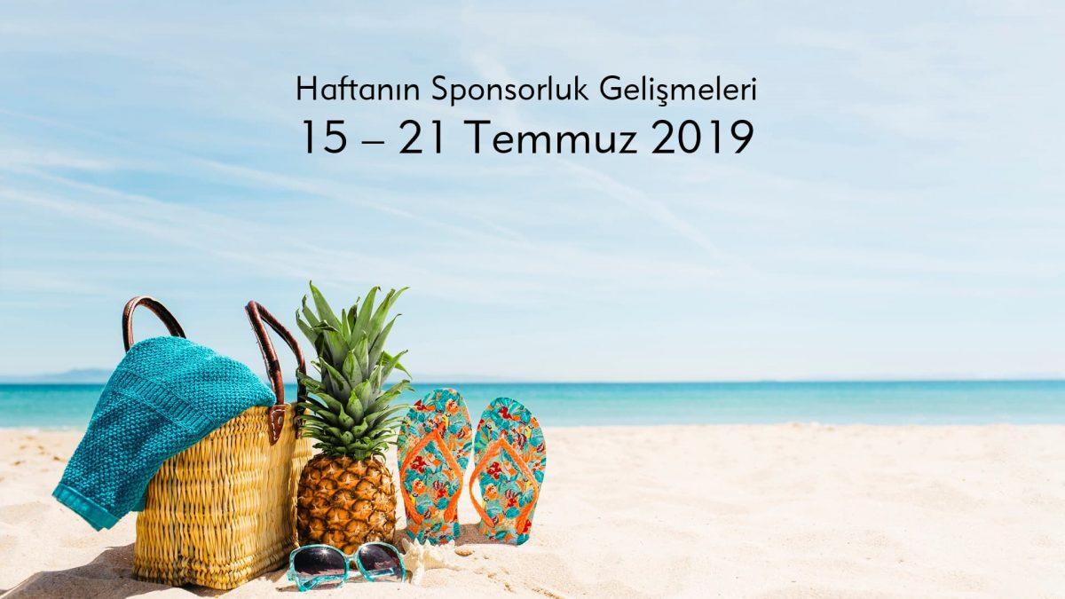 Haftanın Sponsorluk Gelişmeleri: 15 – 21 Temmuz 2019