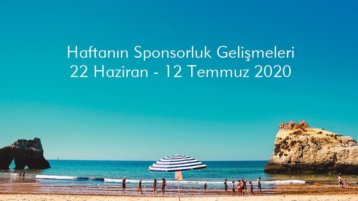 Haftanın Sponsorluk Gelişmeleri: 22 Haziran – 12 Temmuz 2020