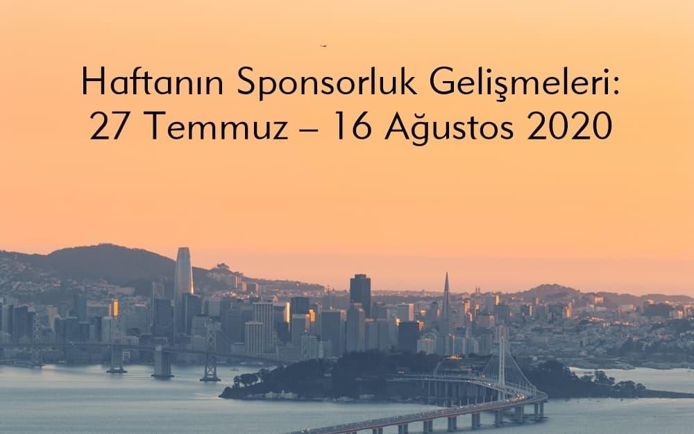 Haftanın Sponsorluk Gelişmeleri: 27 Temmuz – 16 Ağustos 2020