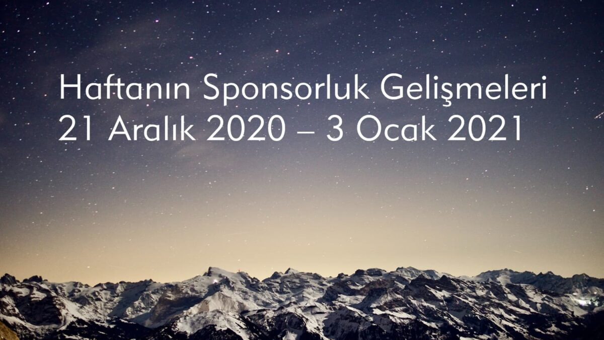 Haftanın Sponsorluk Gelişmeleri: 21 Aralık 2020 – 3 Ocak 2021