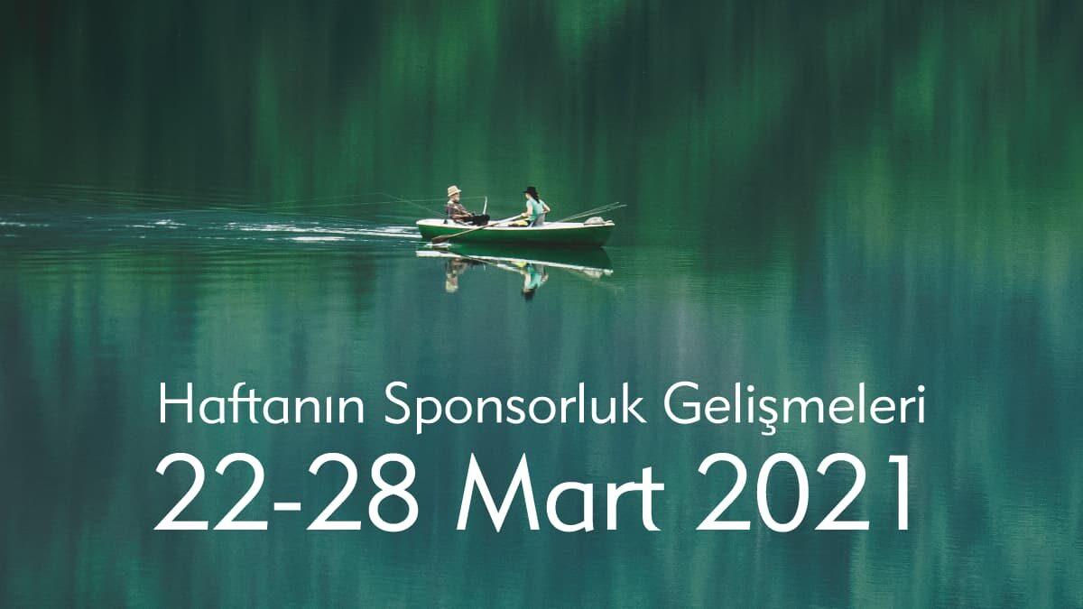 Haftanın Sponsorluk Gelişmeleri: 22-28 Mart 2021