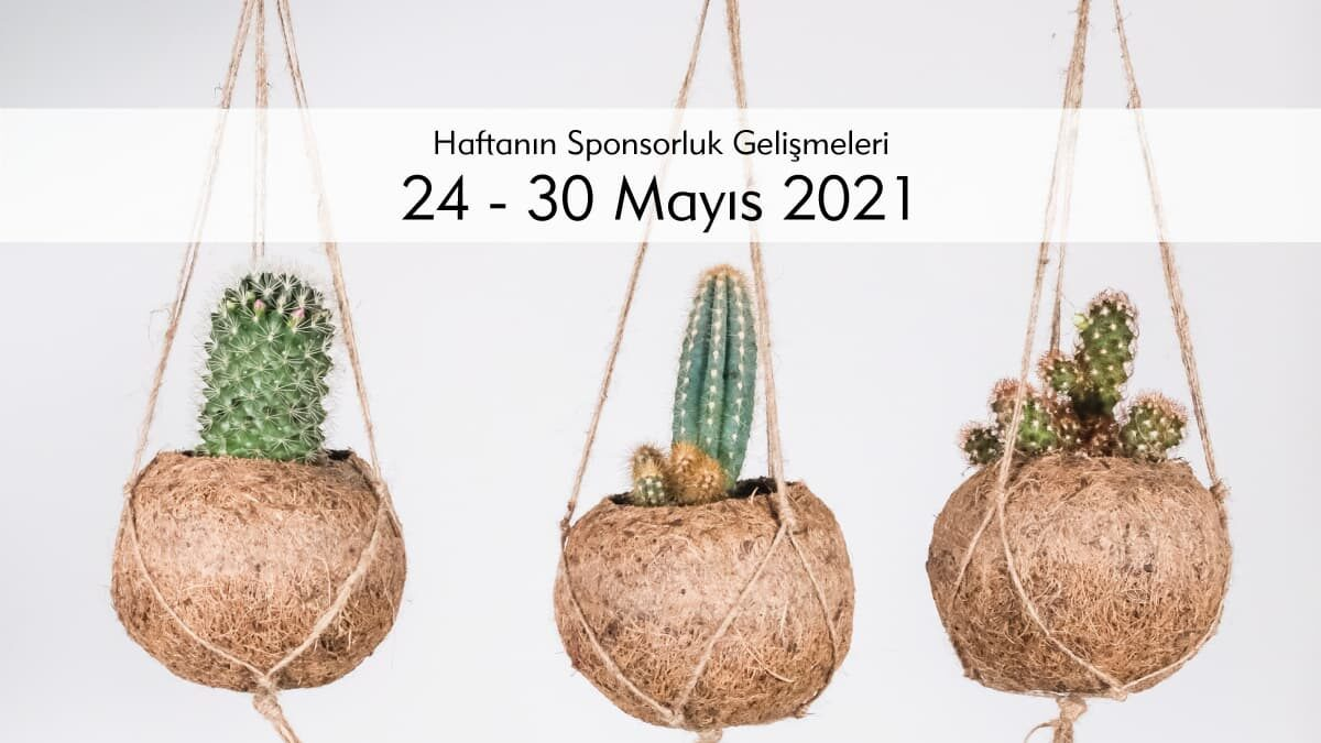 Haftanın Sponsorluk Gelişmeleri: 24-30 Mayıs 2021