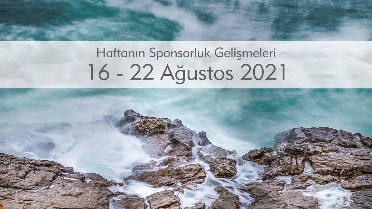 Haftanın Sponsorluk Gelişmeleri: 16-22 Ağustos 2021