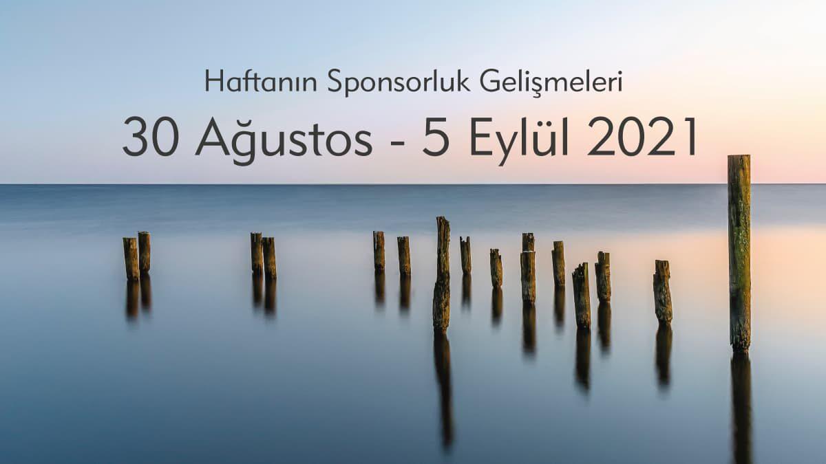 Haftanın Sponsorluk Gelişmeleri: 30 Ağustos-5 Eylül 2021